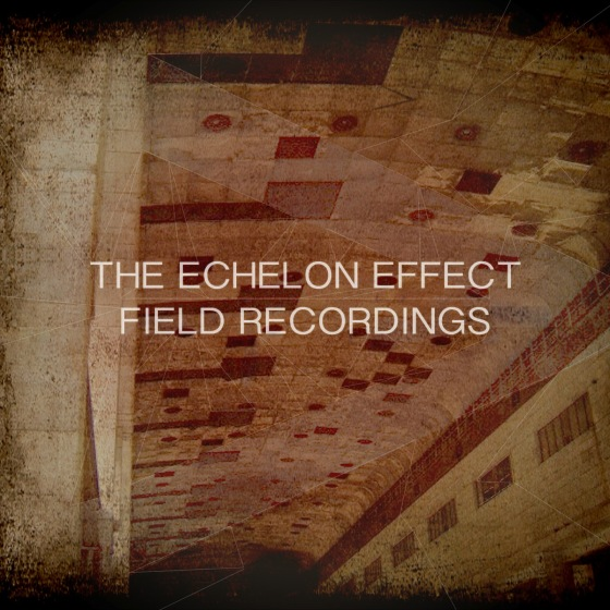 The Echelon Effect - Field Recordings